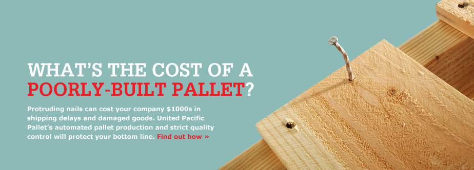 Protruding nails can cost your company $1000s in shipping delays and damaged goods. United Pacific Pallet's automated pallet production and strict quality control will protect your bottom line.